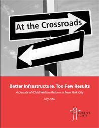 At the Crossroads — Better Infrastructure, Too Few Results: A Decade of Child Welfare Reform in New York City (2007)