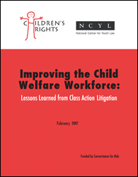 Improving the Child Welfare Workforce: Lessons Learned from Class Action Litigation (2007)