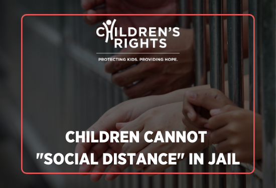 "Children Cannot ""Social Distance"" in Jail"